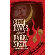 Chili Dawgs Always Bark at Night by Grizzard, Lewis, 9781588383037