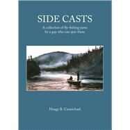 Side Casts: A Collection of Fly-fishing Yarns by a Guy Who Can Spin Them by Carmichael, Hoagy B., 9781634503037