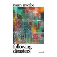 Following Disasters by McCabe, Nancy, 9781944853037