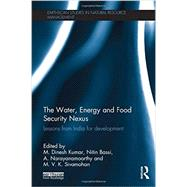 The Water, Energy and Food Security Nexus: Lessons from India for Development by Kumar; M. Dinesh, 9780415733038
