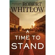 A Time to Stand by Whitlow, Robert, 9780718083038