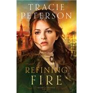 Refining Fire by Peterson, Tracie, 9780764213038
