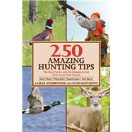250 Amazing Hunting Tips by Underwood, Lamar; Matthews, Nate; Rice, John, 9781632203038