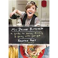 My Drunk Kitchen: A Guide to Eating, Drinking, & Going With Your Gut by Hart, Hannah; Roemer, Robin, 9780062293039