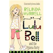 Lulu Bell and the Pyjama Party by Murrell, Belinda; Geddes, Serena, 9780857983039