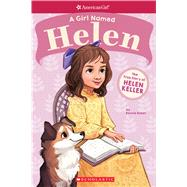 A Girl Named Helen: The True Story of Helen Keller (American Girl: A Girl Named) by Bader, Bonnie, 9781338193039