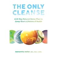 The Only Cleanse: A 14-day Natural Detox Plan to Jump-start a Lifetime of Health by Heller, Samantha, 9781581573039