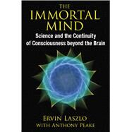 The Immortal Mind by Laszlo, Ervin; Peake, Anthony (CON), 9781620553039