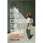 How UFOs Conquered the World by Clarke, David, 9781781313039