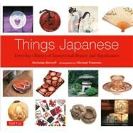 Things Japanese: Everyday Objects of Exceptional Beauty and Significance by Bornoff, Nicholas; Freeman, Michael, 9784805313039