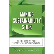 Making Sustainability Stick The Blueprint for Successful Implementation (paperback) by Wilhelm, Kevin, 9780134383040