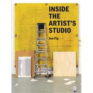 Inside the Artist's Studio by Fig, Joe, 9781616893040
