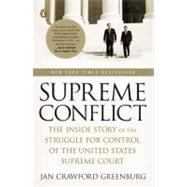 Supreme Conflict : The Inside Story of the Struggle for Control of the United States Supreme Court by Greenburg, Jan Crawford (Author), 9780143113041