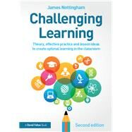 Challenging Learning: Theory, effective practice and lesson ideas to create optimal learning in the classroom by Nottingham; James, 9781138923041