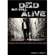 Cut Dead but Still Alive: Caring for African American Young Men 9781426703041N