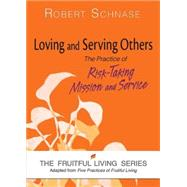 Loving and Serving Others: Fruitful Living by Schnase, Robert, 9781630883041