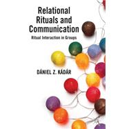 Relational Rituals and Communication Ritual Interaction in Groups by Kádár, Dániel Z., 9780230393042