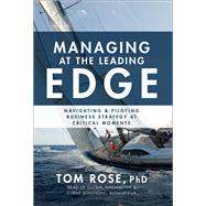 Managing at the Leading Edge: Navigating and Piloting Business Strategy at Critical Moments by Rose, Tom, 9781259863042