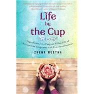 Life by the Cup: Ingredients for a Purpose-filled Life of Bottomless Happiness and Limitless Success 9781410473042N