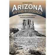 Arizona Myths & Legends by Lowe, Sam, 9781493023042