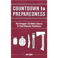 Countdown to Preparedness The Prepper's 52 Week Course to Total Disaster Readiness by Cobb, Jim, 9781612433042