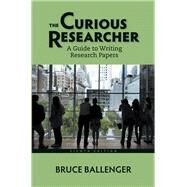 Curious Researcher A Guide to Writing Research Papers, The,  Plus MyWritingLab with Pearson eText -- Access Card Package by Ballenger, Bruce, 9780134043043