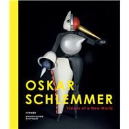 Oskar Schlemmer: Visions of a New World by Stuttgart, Staatsgalerie; Conzen, Ina, 9783777423043