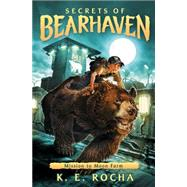 Mission to Moon Farm (Secrets of Bearhaven #2) by Rocha, K. E.; Rocha, K.E., 9780545813044