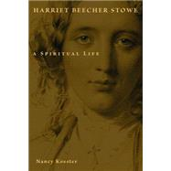 Harriet Beecher Stowe: A Spiritual Life by Koester, Nancy, 9780802833044