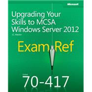 Exam Ref 70-417: Upgrading Your Skills to MCSA Windows Server� 2012 by Mackin, J.C., 9780735673045