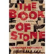 The Book of Stone A Novel by Papernick, Jonathan, 9781941493045