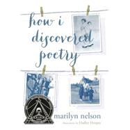 How I Discovered Poetry by Nelson, Marilyn; Hooper, Hadley, 9780803733046