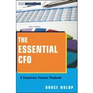 The Essential CFO A Corporate Finance Playbook by Nolop, Bruce P., 9781118173046