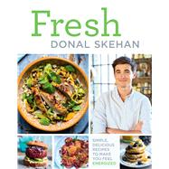 Fresh Simple, Delicious Recipes to Make You Feel Energized! by Skehan, Donal, 9781454923046
