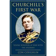 Churchill's First War Young Winston at War with the Afghans by Coughlin, Con, 9781250043047
