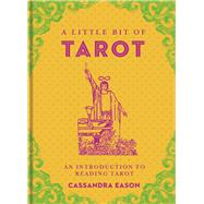 A Little Bit of Tarot An Introduction to Reading Tarot by Eason, Cassandra, 9781454913047