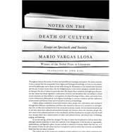 Notes on the Death of Culture Essays on Spectacle and Society by Vargas Llosa, Mario; King, John, 9780374123048
