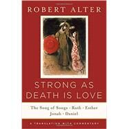 Strong As Death Is Love: The Song of Songs, Ruth, Esther, Jonah, and Daniel, a Translation With Commentary by Alter, Robert, 9780393243048