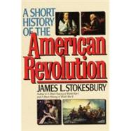A Short History of the American Revolution by Stokesbury, James L., 9780688123048