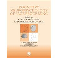 The Cognitive Neuroscience of Face Processing: A Special Issue of Cognitive Neuropsychology by Kanwisher,Nancy, 9781138883048