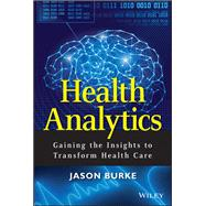 Medical Analytics : Gaining the Insights to Transform Health Care by Burke, Jason, 9781118383049