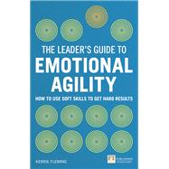 The Leader's Guide to Emotional Agility (Emotional Intelligence) How to Use Soft Skills to Get Hard Results by Fleming, Kerrie, 9781292083049