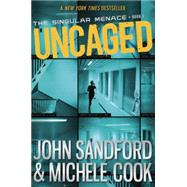 Uncaged (The Singular Menace, 1) by SANDFORD, JOHNCOOK, MICHELE, 9780385753050