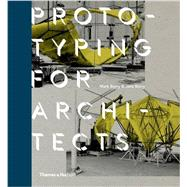 Prototyping for Architects by Burry, Jane; Burry, Mark, 9780500343050