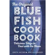 The Original Bluefish Cookbook by Jacobs, Greta; Alexander, Jane; Swift, Wezi, 9781493013050