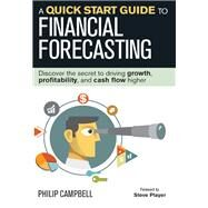 A Quick Start Guide to Financial Forecasting by Campbell, Philip; Player, Steve, 9781932743050