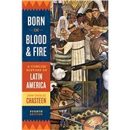 Born in Blood and Fire by Chasteen, John Charles, 9780393283051