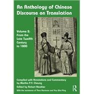 An Anthology of Chinese Discourse on Translation (Volume 2): From the Late Twelfth Century to 1800 by Robert John Neather;, 9781138683051