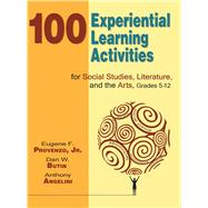 100 Experiential Learning Activities for Social Studies, Literature, and the Arts, Grades 5-12 by Provenzo, Eugene F., Jr.; Butin, Dan W.; Angelini, Anthony, 9781634503051
