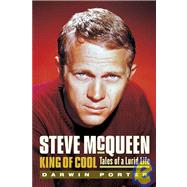 Steve Mcqueen, King of Cool : Tales of a Lurid Life by Porter, Darwin, 9781936003051